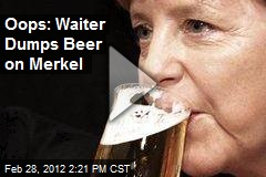 Oops: Waiter Dumps Beer on Merkel