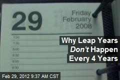Why Leap Years Don&amp;#39;t Happen Every 4 Years