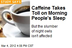 Caffeine Takes Toll on Morning People's Sleep