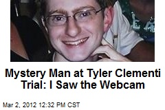 Mystery Man at Tyler Clementi Trial: I Saw the Webcam