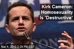 Kirk Cameron: Homosexuality Is &amp;#39;Destructive&amp;#39;