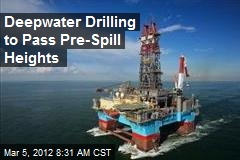 Deepwater Drilling to Pass Pre-Spill Heights