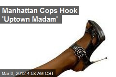 Manhattan Cops Hook &amp;#39;Uptown Madam&amp;#39;