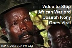 Video to Stop African Warlord Joseph Kony Goes Viral
