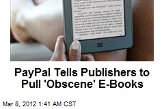 PayPal Tells Publishers to Pull &amp;#39;Obscene&amp;#39; E-Books