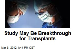 Study May Be Breakthrough for Transplants