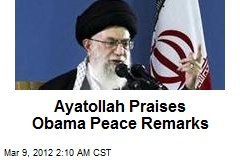 Ayatollah Praises Obama Peace Remarks