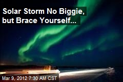 Solar Storm No Biggie, But More Expected