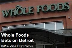 Whole Foods Bets on Detroit
