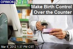Make Birth Control Over the Counter