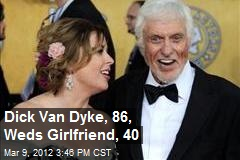 Dick Van Dyke, 86, Weds Girlfriend, 40