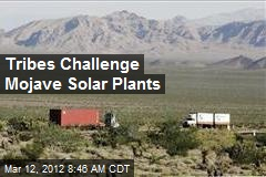 Tribes Challenge Mojave Solar Plants