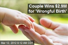 Couple Wins $2.9M for 'Wrongful Birth'