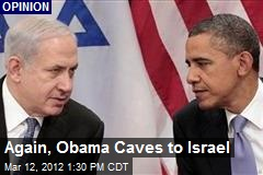 Again, Obama Caves to Israel