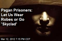 Pagans: Not Fair Prisons Won't Let Us Pray Nude
