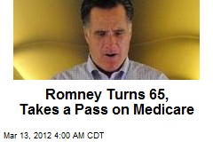 Romney Turns 65, Eschews Medicare