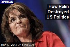 How Palin Destroyed US Politics