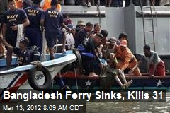 Bangladesh Ferry Sinks, Kills 31