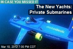 The New Yachts: Private Submarines