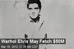 Warhol Elvis May Fetch $50M