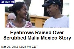 Eyebrows Raised Over Scrubbed Malia Mexico Story