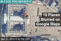 10 Places Blurred on Google Maps