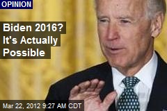 Biden 2016? It's Actually Possible