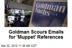 Goldman Scours Emails for 'Muppet' References