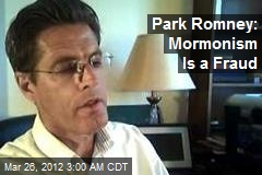 Park Romney: Mormonism Is a Fraud