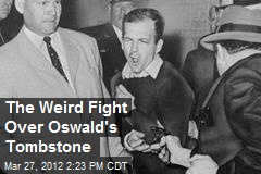 The Weird Fight Over Oswald's Tombstone