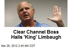 Clear Channel Boss Hails &amp;#39;King&amp;#39; Limbaugh
