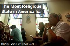 The Most Religious State in America Is...