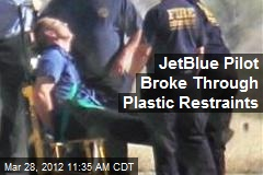 JetBlue Pilot Broke Through Plastic Restraints