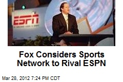 Fox Considers Sports Network to Rival ESPN