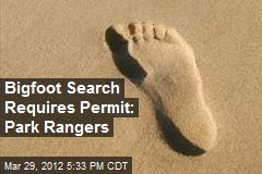 Bigfoot Search Requires Permit: Park Rangers