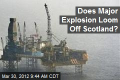 Does Major Explosion Loom Off Scotland?