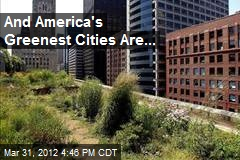 And America's Greenest Cities Are...
