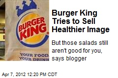 Burger King Tries to Sell Healthier Image