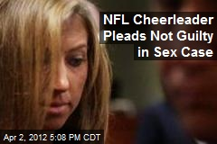 NFL Cheerleader Pleads Not Guilty in Sex Case