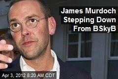 James Murdoch Stepping Down From BSkyB