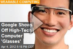 Google Shows Off High-Tech Computer 'Glasses'