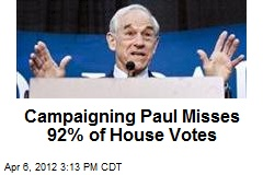 Campaigning Paul Misses 92% of House Votes