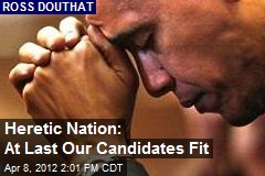 Heretic Nation: At Last Our Candidates Fit