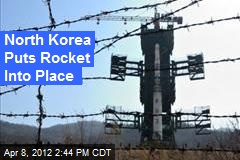 North Korea Puts Rocket Into Place
