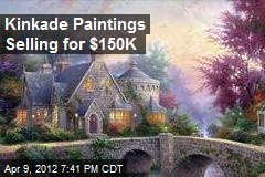 Kinkade Paintings Selling for $150K
