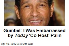 Gumbel: I Was Embarrassed by Today &amp;#39;Co-Host&amp;#39; Palin