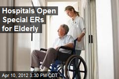 Hospitals Open Special ERs for Elderly