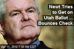 Newt Tries to Get on Utah Ballot ... Bounces Check