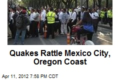 Tremors Rattle Mexico City, Oregon Coast