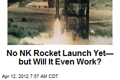 No NK Rocket Launch Yet— but Will It Even Work?